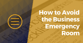 How to Avoid the Business Emergency Room