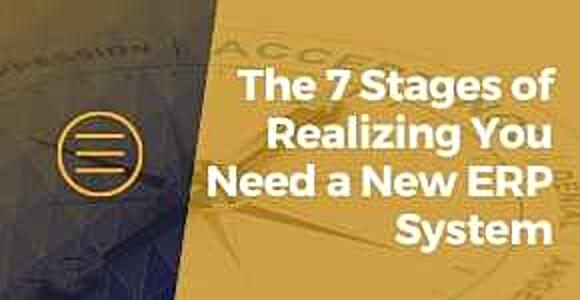 The 7 Stages of Realizing You Need a New ERP System