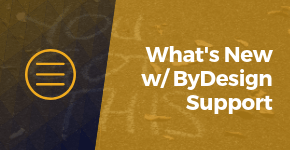 What's New With ByDesign Support
