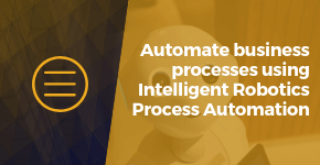 Automate Business Processes Using Intelligent Robotics process Automation