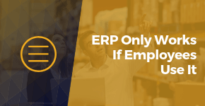 ERP Only Works If Your Employees Use It