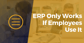 ERP Only Works If Employees Use It