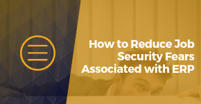 How to Reduce Job Security Fears Associated with ERP